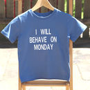 Childs 'I Will Behave On Monday' Organic T Shirt