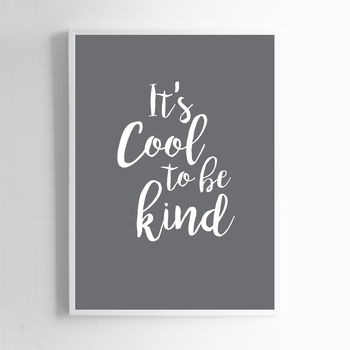 It's Cool To Be Kind Print Sign