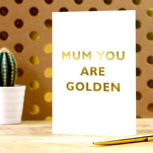 Mum You're Golden Luxury Gold Foiled Mothers Day Card - shop by category