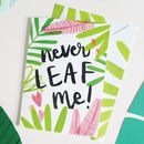 Never Leaf Me! Gardening Anniversary Card