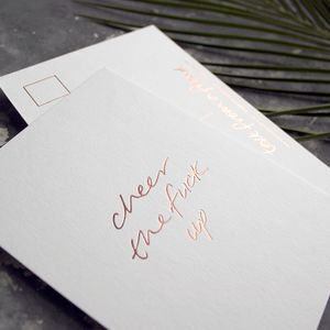 'Cheer The Fuck Up' Rose Gold Foil Postcard