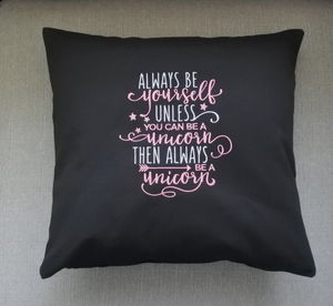 Always Be Yourself Unless You Can Be A Unicorn Cushion - unicorns