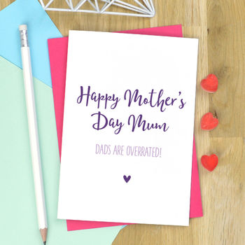 Dads Are Overrated Mothers Day Card