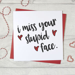 'I Miss Your Stupid Face' Funny Card