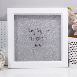 Everything I Am, You Helped Me To Be Quote Print - family & home