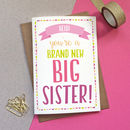 Personalised 'Brand New Big Sister' Card