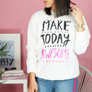 Make Today Awesome Teen Sweatshirt