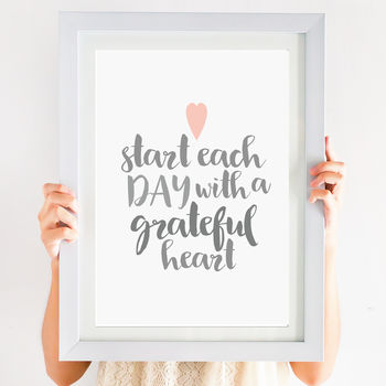 'Start Each Day With A Grateful Heart' Print