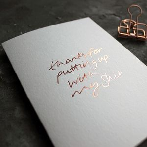 'Thanks For Putting Up With My Shit' Rose Gold Foil