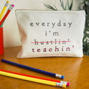 Everyday I'm Teaching' Pencil Case For Teachers