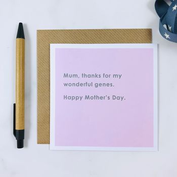 'Thanks For My Genes' Mother's Day Card