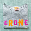 Crone Slogan T Shirt For Cool Older Women