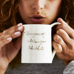 'Be Yourself I Like You Like That' Porcelain Mug - gifts for her