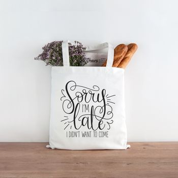 'Sorry I'm Late. I Didn't Want To Come' Canvas Tote Bag