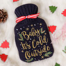 Baby Its Cold Outside Christmas Hot Water Bottle