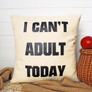 Can't Adult Today Cushion