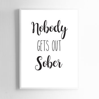 Nobody Gets Out Sober Print Sign