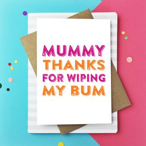 Mummy Thanks For Wiping My Bum Greetings Card