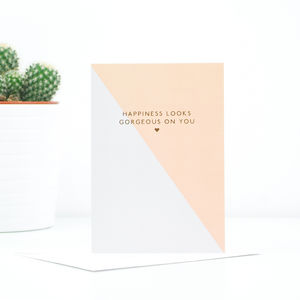 'Happiness Looks Gorgeous On You' Greetings Card - engagement cards
