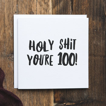 Funny 100th Birthday Card 'Holy Shit You're 100!'