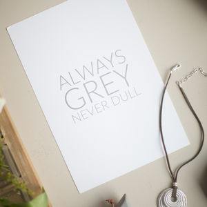 'Always Grey Never Dull' Small Print
