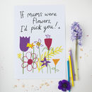 'If Mums Were Flowers…' Mother's Day Or Birthday Card