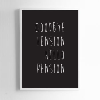 Goodbye Tension Hello Pension Print Sign