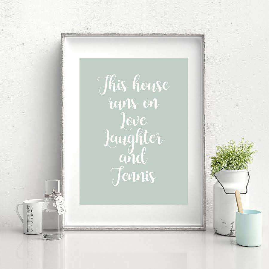 This House Runs On Love, Laughter And Tennis Print
