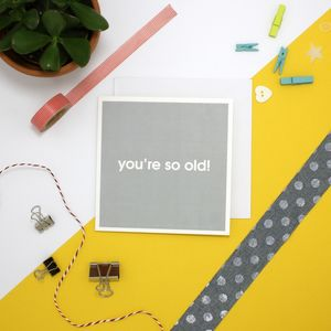 'You're So Old' Greetings Card - sale