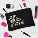 Coffee, Sarcasm And Make Up Bag