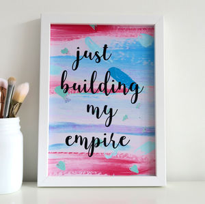 'Just Building My Empire' Motivational Quote Print
