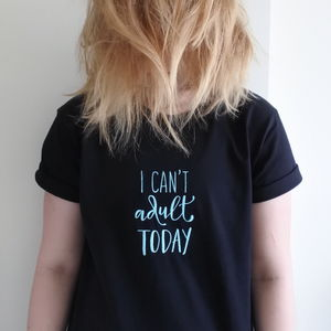 I Can't Adult Today Embroidered Tee Shirt