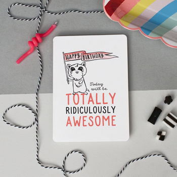 'Today Will Be Totally Ridiculously Awesome' Card