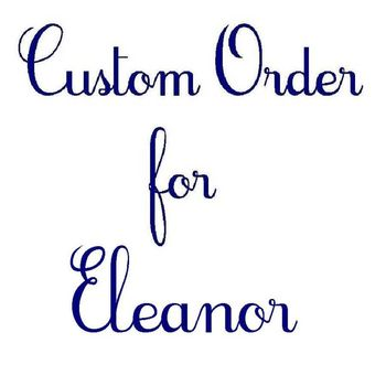 Custom Order for Eleanor