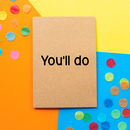 'You'll Do' Funny Valentine's Day Card