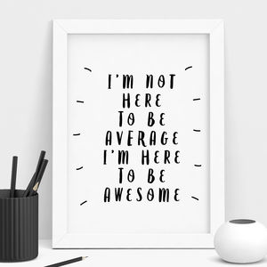 'I'm Here To Be Awesome' Inspirational Typography Print