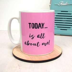Today Is All About Me Mug
