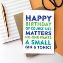 Happy Birthday Of Course Size Matters Gin Card