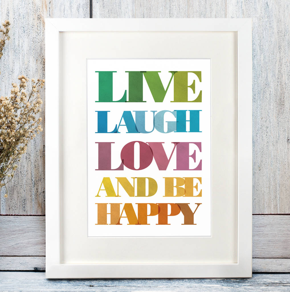 live love laugh and be happy print by over over. Black Bedroom Furniture Sets. Home Design Ideas