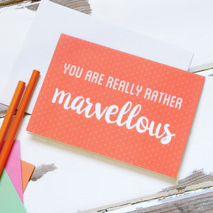 You Are Really Rather Marvellous Card - all purpose cards