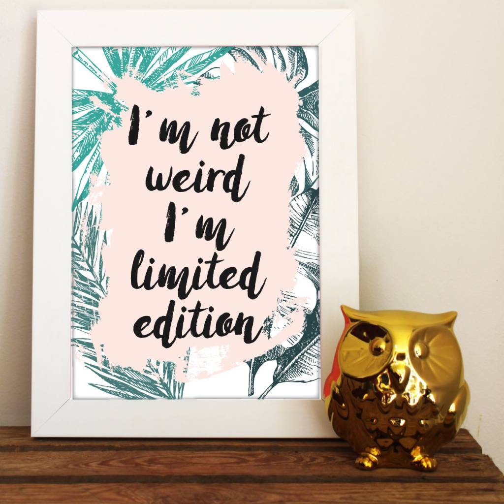 Weird And Limited Edition Inspirational Print