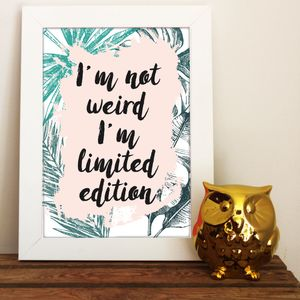 'I'm Not Weird, I'm Limited Edition' Fine Art Print