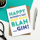 Happy Father's Day Blah Blah Blah Gin Greetings Card