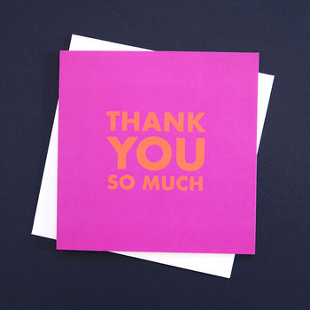 Thank You So Much vibrant typographic greetings card by TIME AND TOAST