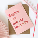 Personalised You Are My Favourite Card