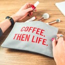 Coffee Then Life Make Up Bag