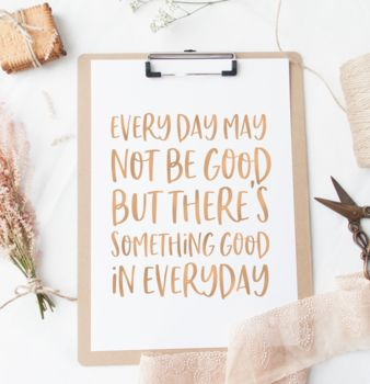 'Everyday May Not Be Good' Motivational Foil Print