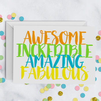 Awesome Incredible Amazing Fabulous Card A5