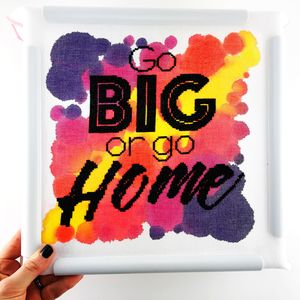 'Go Big Or Go Home' Modern Cross Stitch Kit