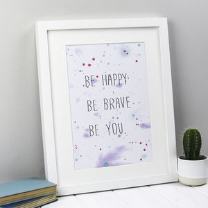 'Be Happy Be Brave Be You' Print - new in prints & art